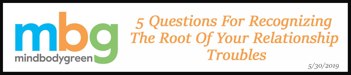 External Link. 5 Questions For Recognizing The Root Of Your Relationship Troubles