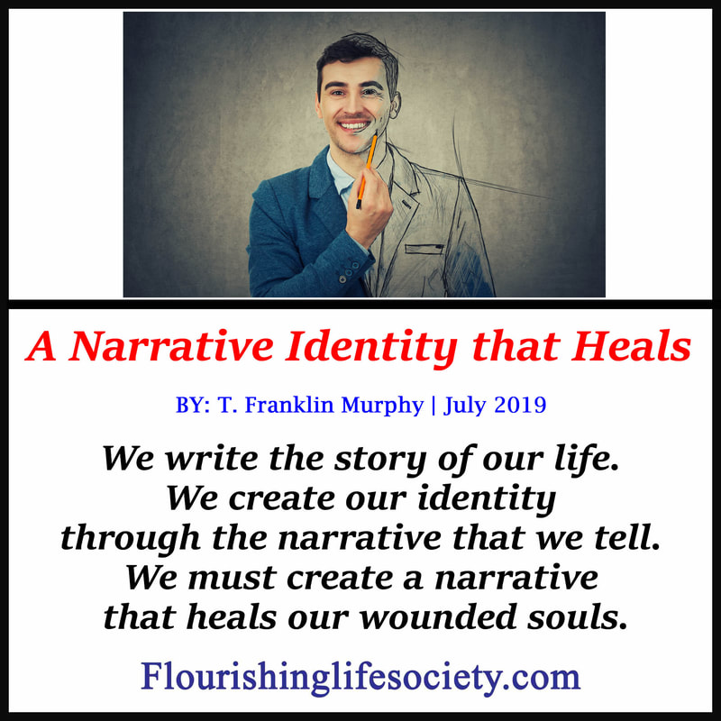 FLS link. A Narrative Identity that Heals: We write the story of our life. We create our identity through the narrative that we tell. We must create a narrative that heals our wounded souls.