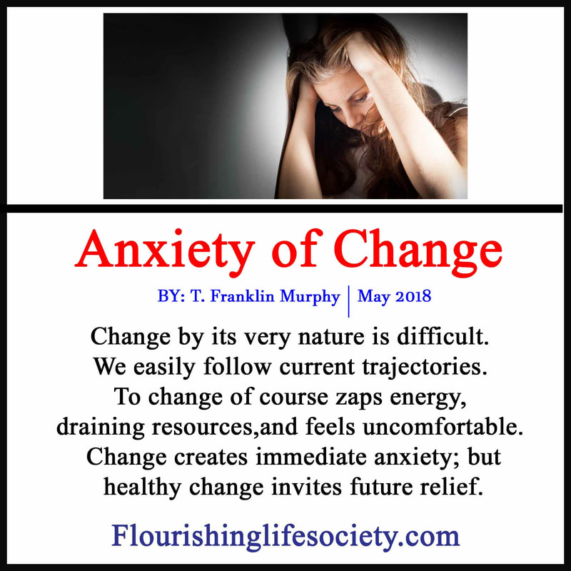 Change by its very nature is difficult.  We easily follow current trajectories.  To change of course zaps energy,  draining resources,and feels uncomfortable.  Change creates immediate anxiety; but healthy change invites future relief.