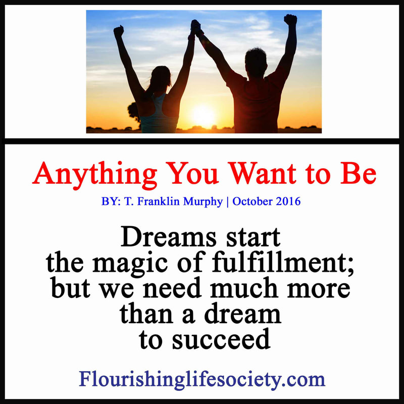 Dreams start the magic of fulfillment; but we need much more than a dream to succeed