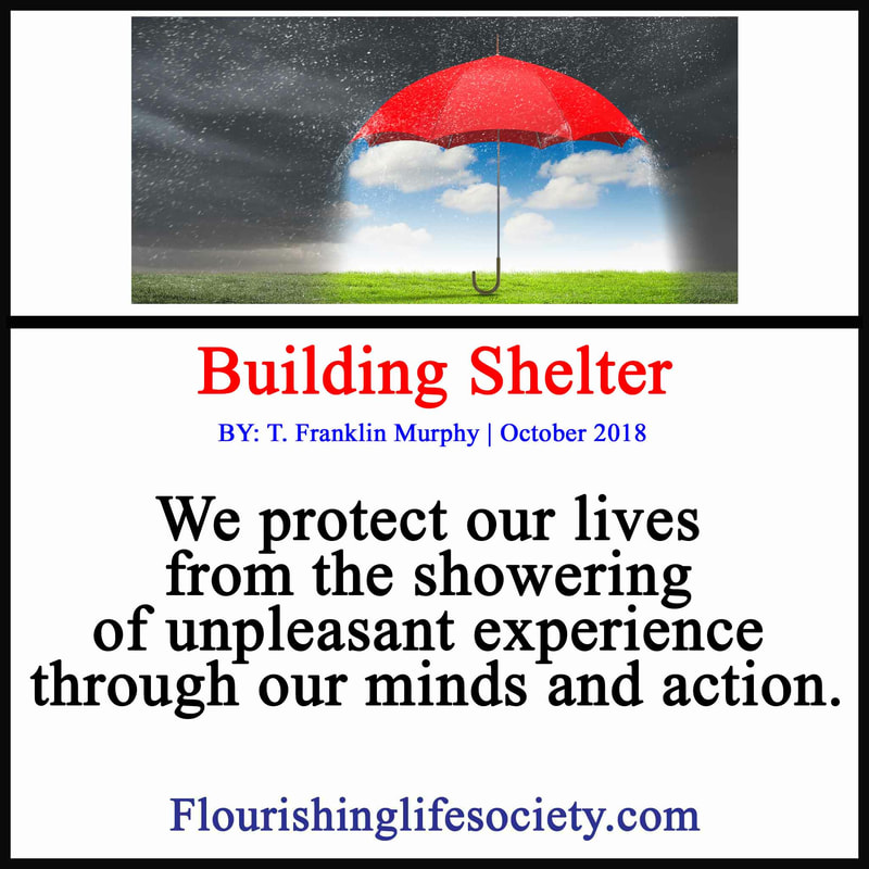 We protect our lives from the showering of unpleasant experience through our minds and action.