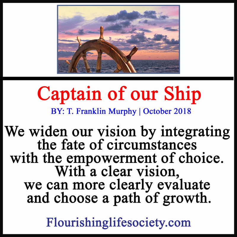 We widen our vision by integrating the fate of circumstances with the empowerment of choice.