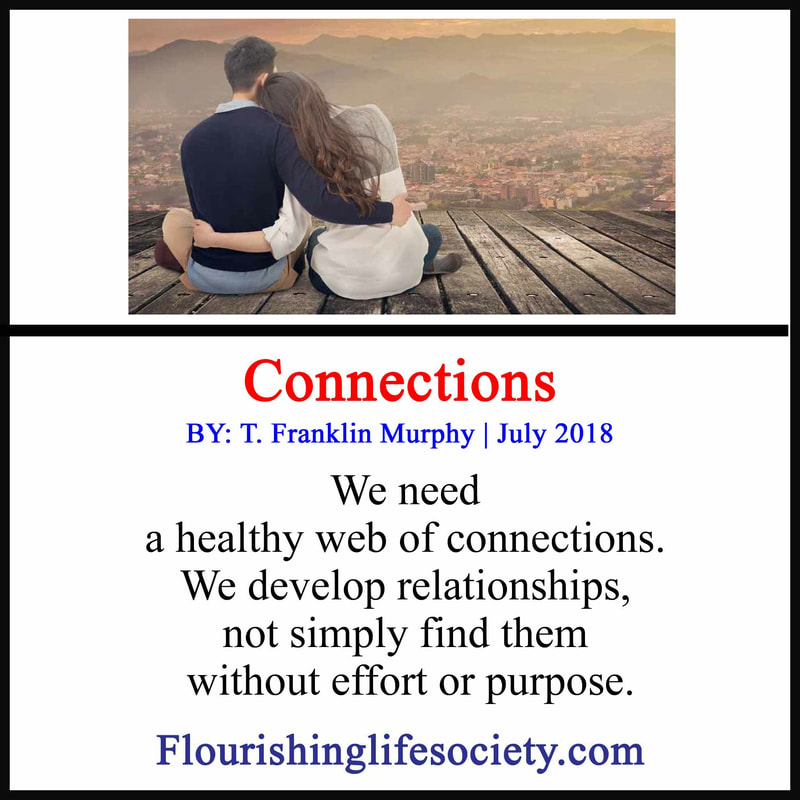 ​We need a healthy web of connections. We develop relationships, not find them.