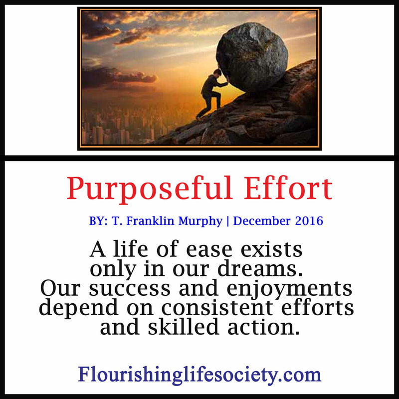 Internal Link. Purposeful Effort: A life of ease exists only in our dreams. Our success and enjoyments depend on our consistent efforts and skilled action.