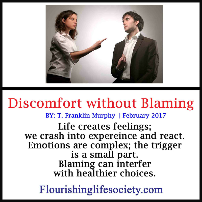we encounter many situations that stimulate emotions. Just because some of the emotions are discomforting doesn't mean somebody did something wrong.