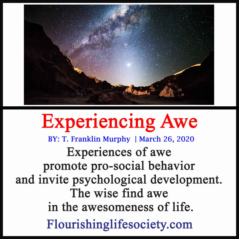 FLS Link. Experiencing Awe: Experiences of awe promote pro-social behavior and invite psychological development. The wise find awe in the awesomeness of life.