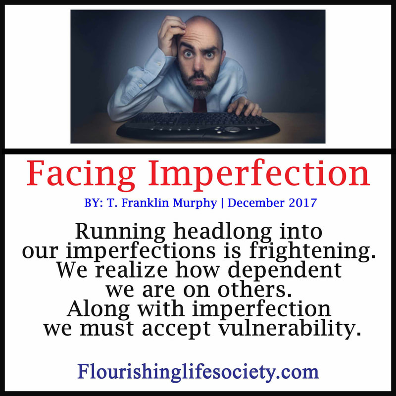 Internal Link: Running headlong into our imperfections is frightening. We realize how dependent we are on others. Along with imperfection we must accept vulnerability.