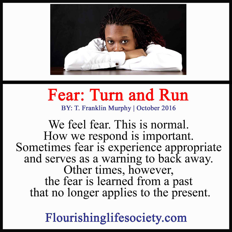 We feel fear. This is normal. How we respond is important. Sometimes fear is experience appropriate and serves as a warning to back away. Other times, however, the fear is learned from a past that no longer applies to the present.