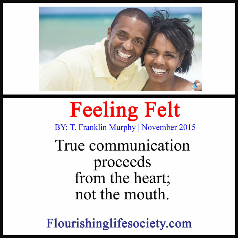 True communication proceeds from the heart; not the mouth.