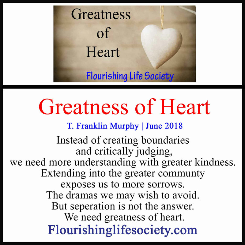 Greatness of heart is being kind to the world, extending beyond our own boundaries, with empathetic understanding to others.