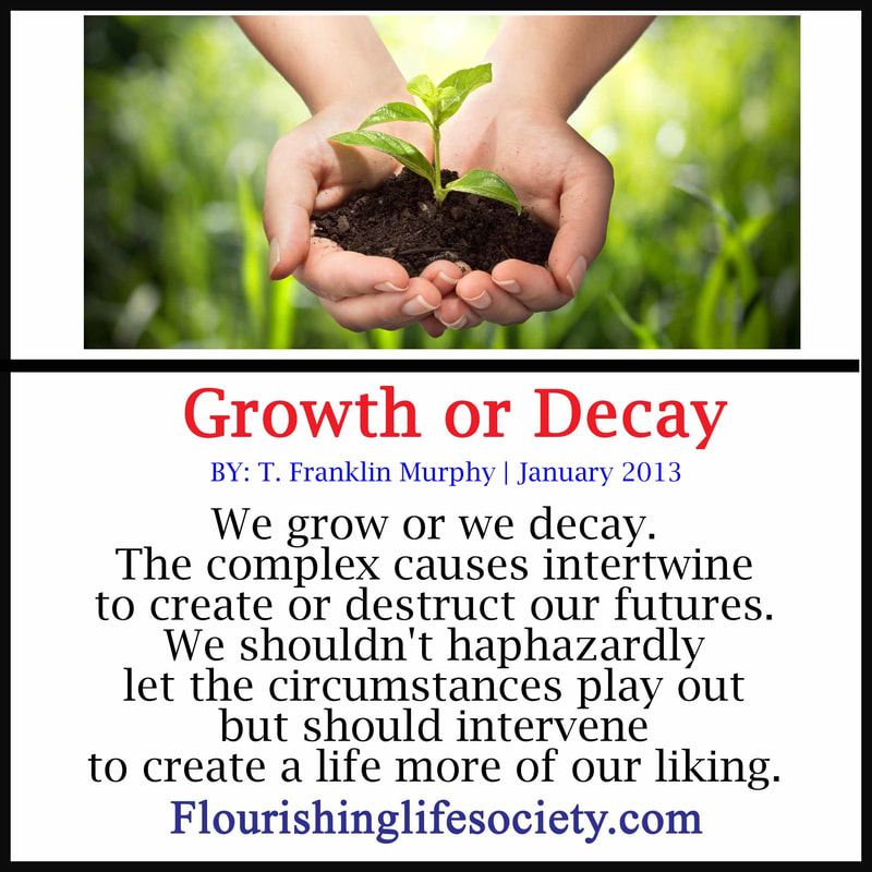 We are either growing or decaying. We don't remain idle.