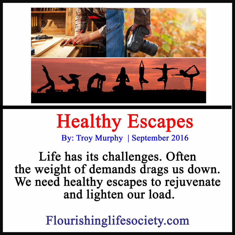 Life has its challenges. Often the weight of demands drags us down. We need healthy escapes to rejuvenate and lighten our load.