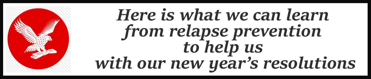 External Link: .Here is what we can learn from relapse prevention to help us with our new year's resolutions