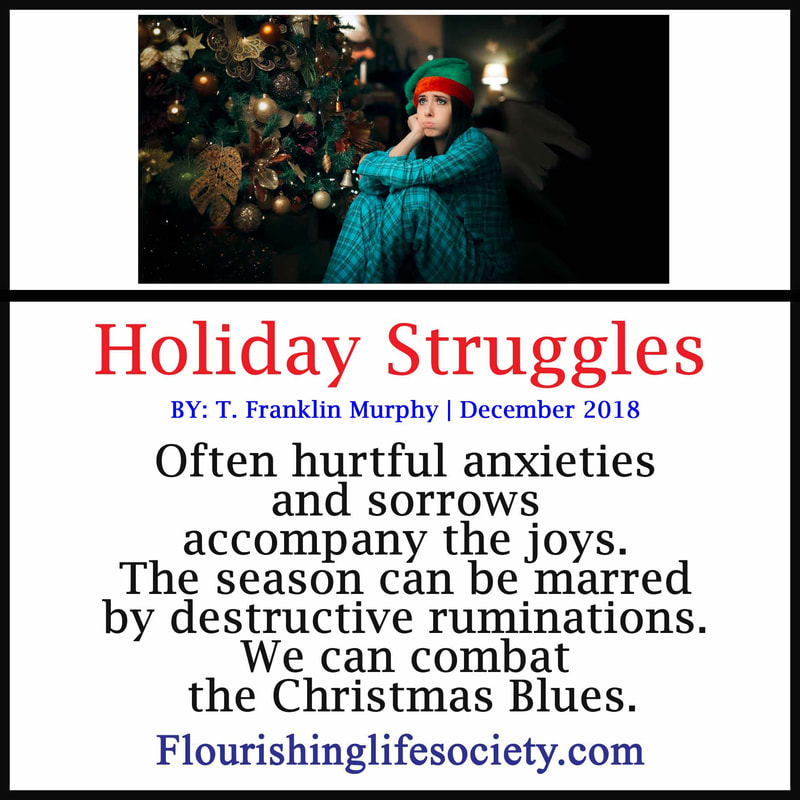 Banner link. Holiday Struggles: Often hurtful anxieties and sorrows accompany the joys. The season can be marred by destructive ruminations. We can combat the Christmas Blues.