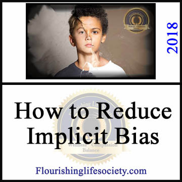 A Flourishing Life Society article link. How to Reduce Implicit Bias