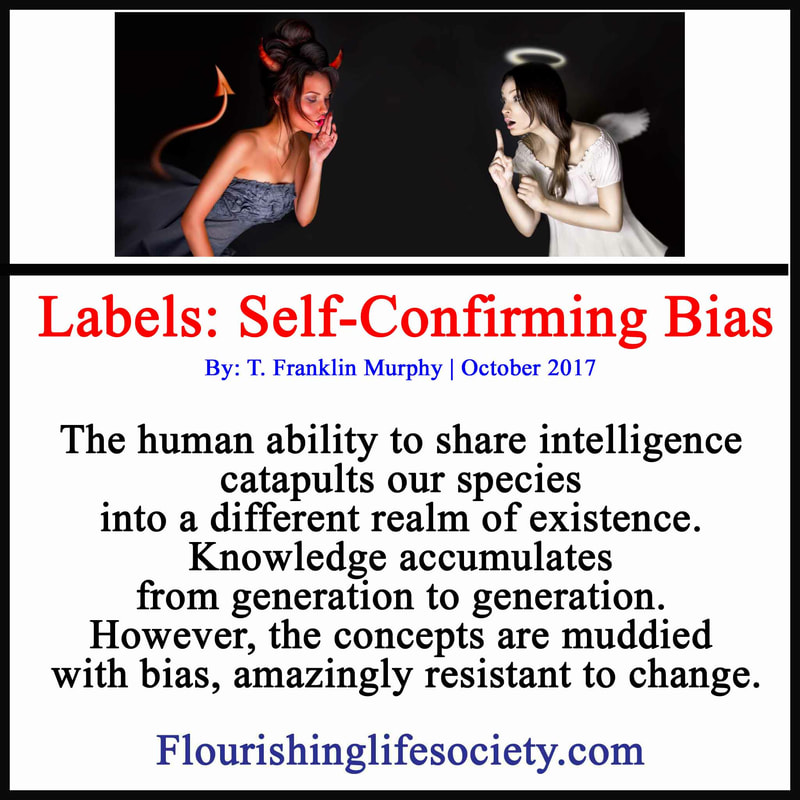 The human ability to share intelligence catapults our species into a different realm of existence. Knowledge accumulates from generation to generation. However, the concepts are muddied with bias, amazingly resistant to change.
