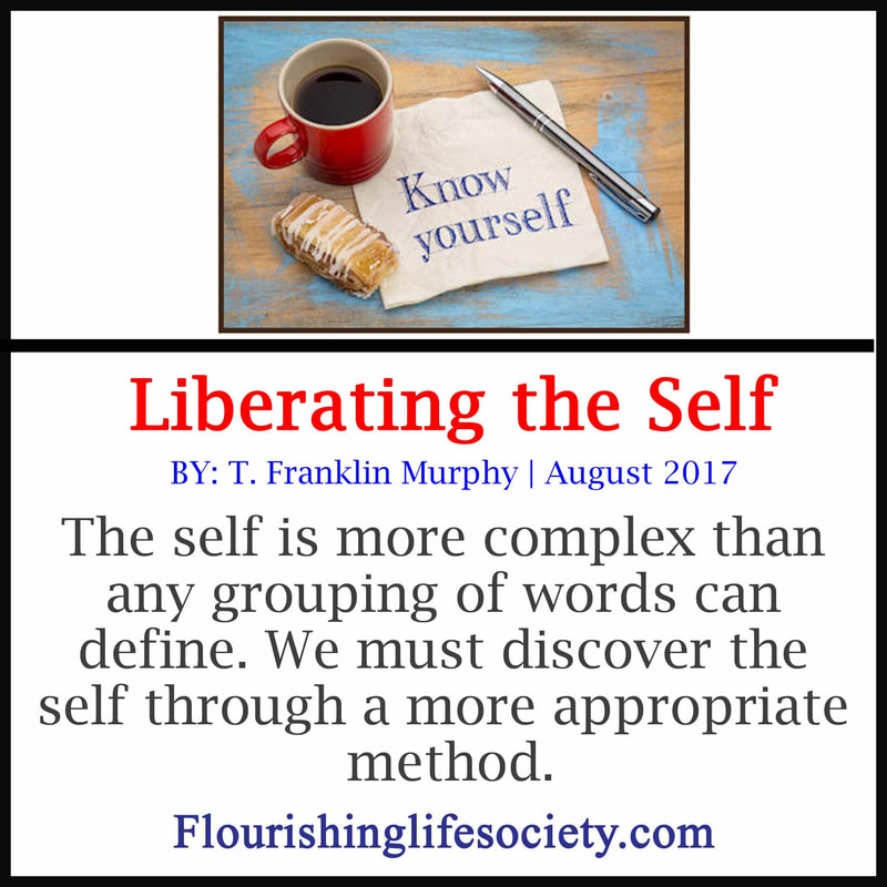 The self is more complex than any grouping of words can define. We must discover the self through a more appropriate method.