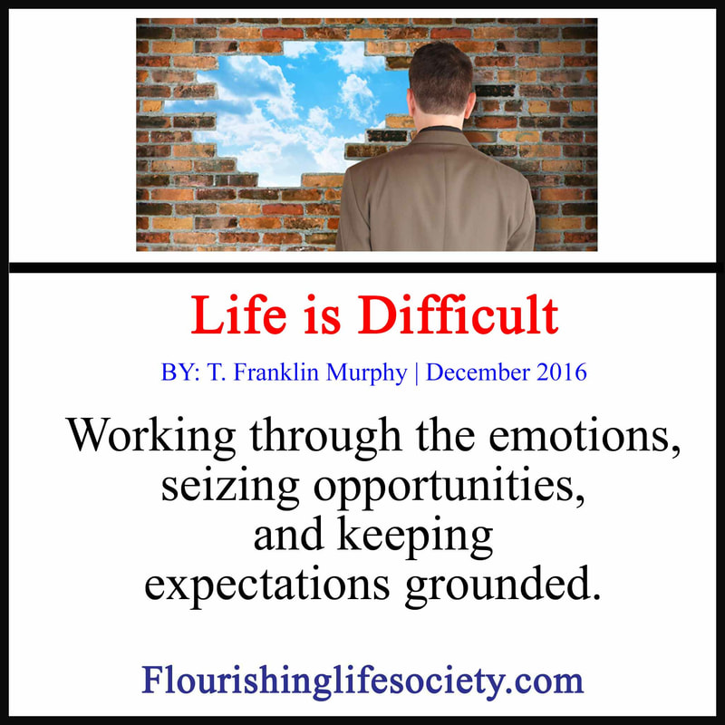 Internal Link: Life is difficult- Working through the emotions of living, seizing opportunities, and keeping expectations grounded.
