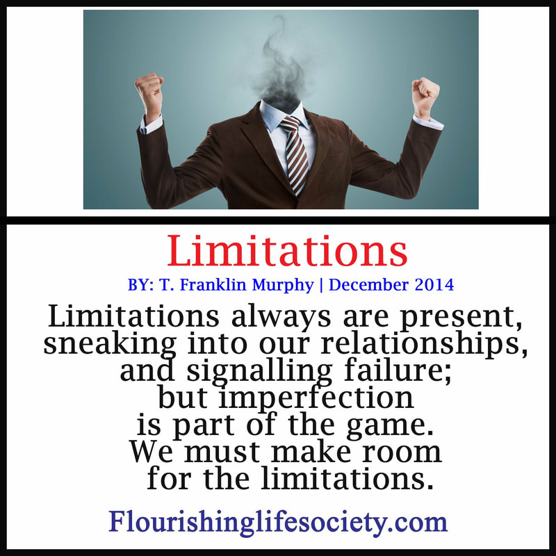 Limitations always are present, sneaking into our relationships, and signalling failure; but imperfection is part of the game. We must make room for the limitations.