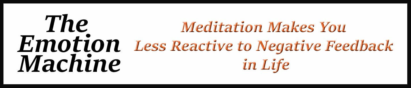 External Link: Meditation Makes You Less Reactive to Negative Feedback in Life