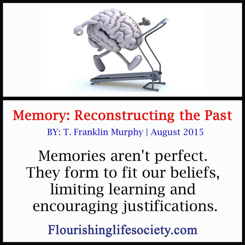 Flourishing Life Society Link. Memory: Memories aren't perfect. They form to fit our beliefs, limiting learning and encouraging justifications.