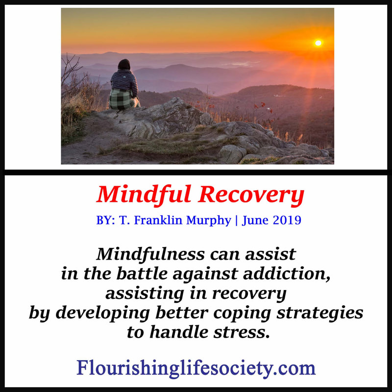 A FLS link. Mindful Recovery: Mindfulness can assist in the battle against addiction, assisting in recovery by developing better coping strategies to handle stress.
