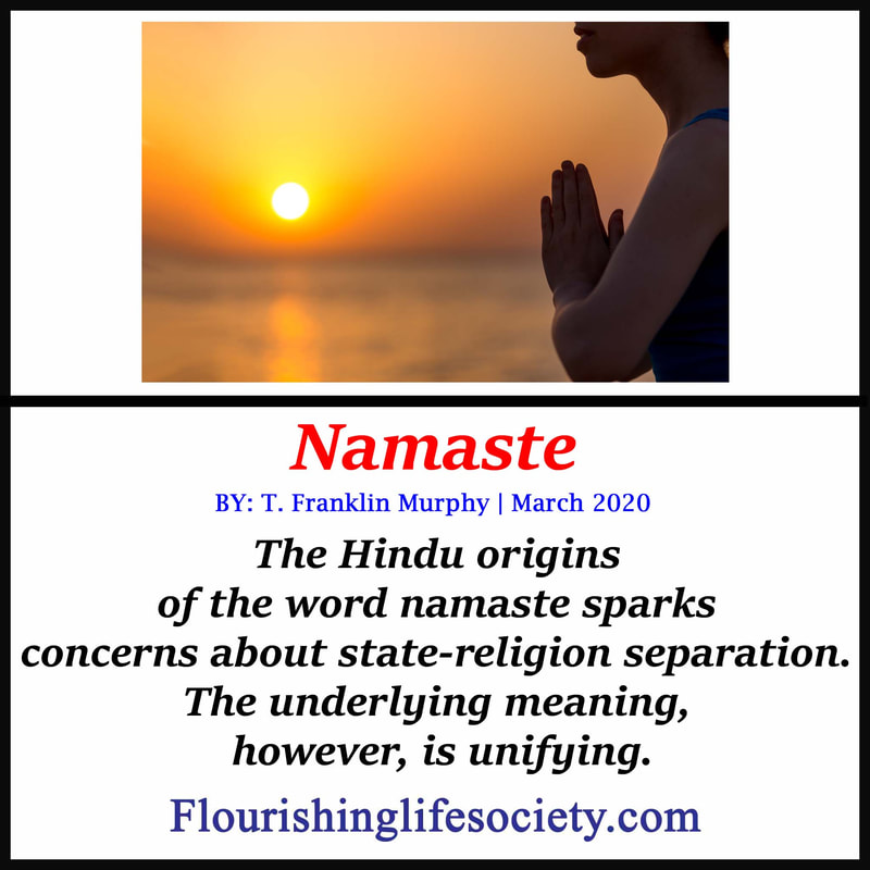 FLS link. Namaste: The Hindu origins of the word namaste sparks concerns about state-religion separation. The underlying meaning, however, is unifying.