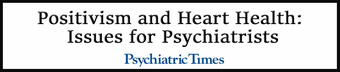 External Link. Positivism and Heart Health: Issues for Psychiatrists