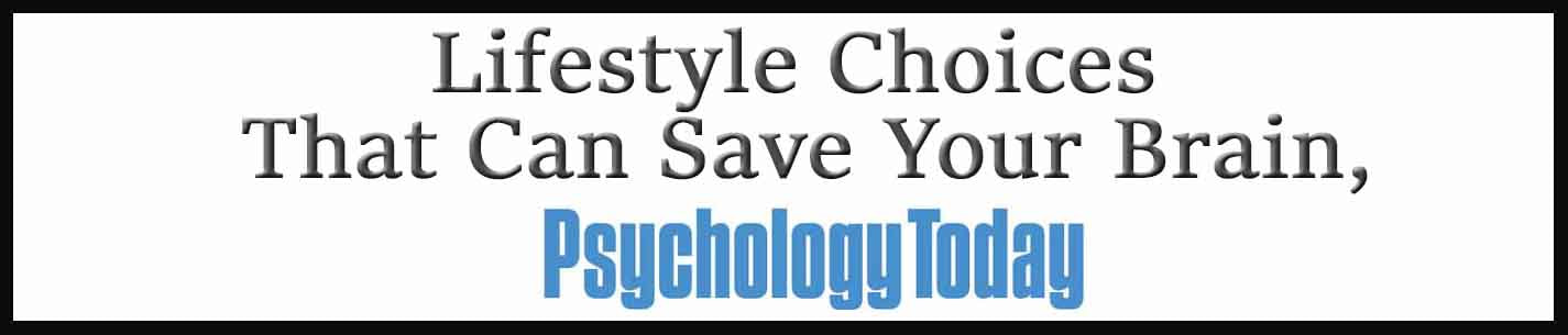 External Link: Psychology Today. Lifestyle Choices That Can Save Your Brain,