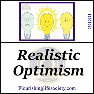 FLS Link. Realistic Optimism: Optimism brings energy to action, motivating persistence in the face of difficulty. Our wellness benefits most from optimism when it is based in reality.