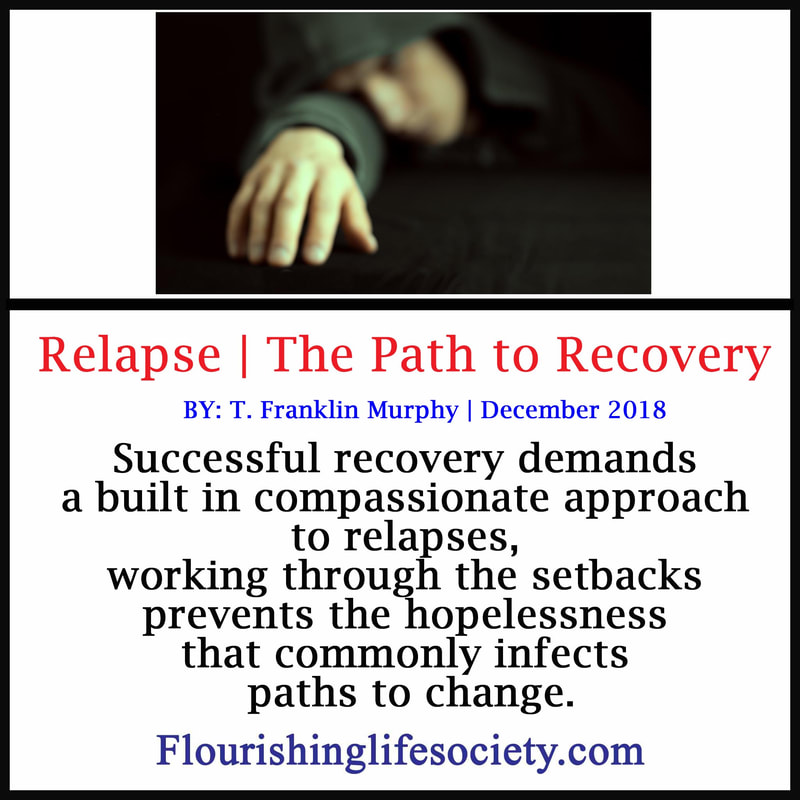 Successful recovery demands a built in compassionate approach to relapses, working through the setbacks prevents the hopelessness that commonly infects paths to change.