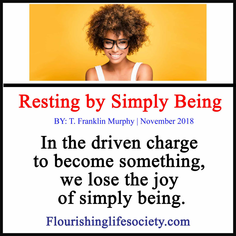 In the driven charge to become something, we lose the joy of simply being.