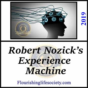 FLS Link. The Experience Machine: In 1974, Robert Nozick posed a question. Would you plug into an experience machine that provided all the feelings of desired experience without the struggles of reality?