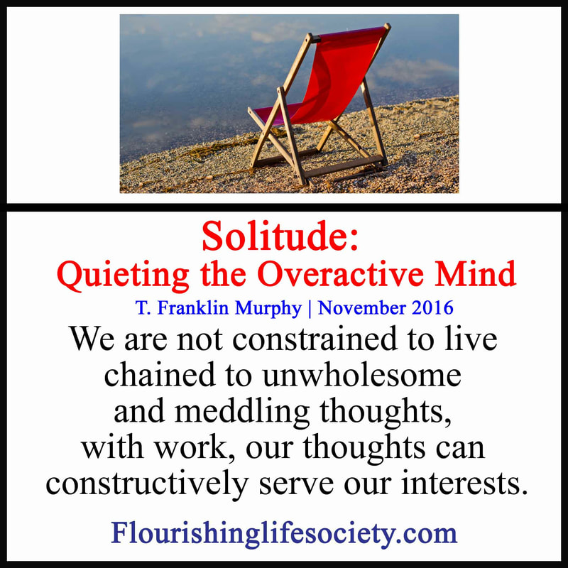 We are not constrained to live chained to unwholesome and meddling thoughts, with work, our thoughts can constructively serve our interests.