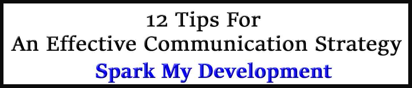 External Link. Spark My Development. 12 Tips For An Effective Communication Strategy