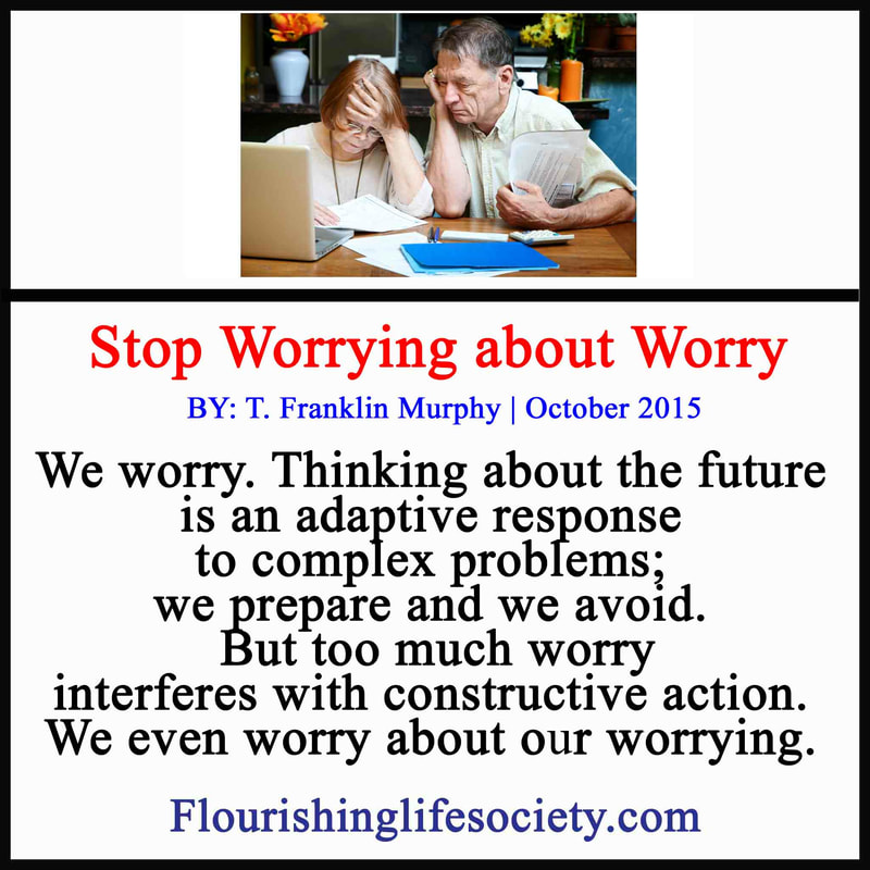 We worry. Thinking about the future is an adaptive response to complex problems; we prepare and we avoid. But too much worry interferes with constructive action. We even worry about our worrying.