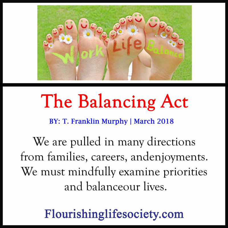 We need to attend to the balances in our lives. Impulses, demand and others interfere and knock us out of balance.