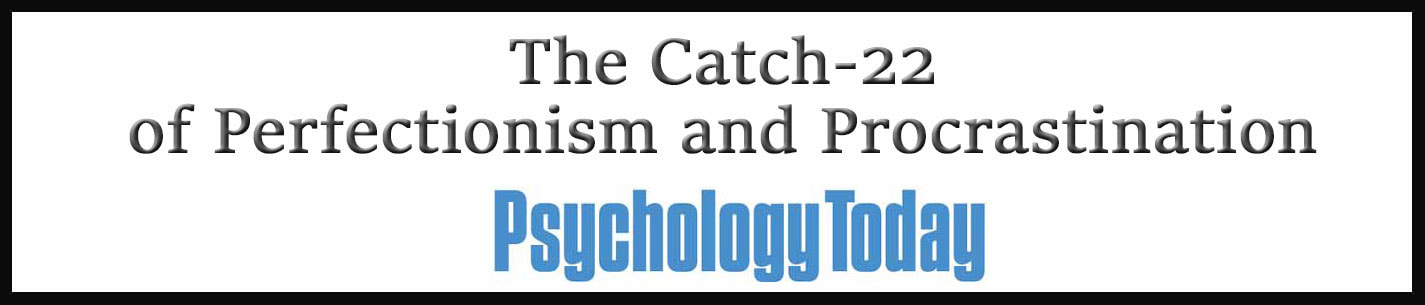 External Link: The Catch-22 of Perfectionism and Procrastination