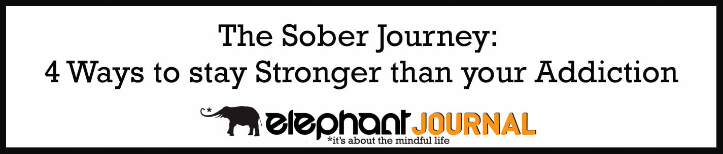 External Link: The Sober Journey:  4 Ways to stay Stronger than your Addiction