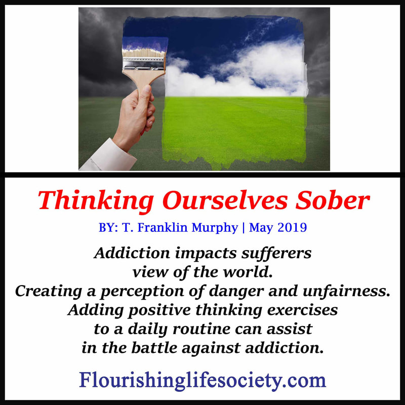 Article on the impact of positive thinking exercises on addiction.  Addiction impacts sufferers view of the world. Creating a perception of danger and unfairness. Adding positive thinking exercises to a daily routine can assist in the battle against addiction.