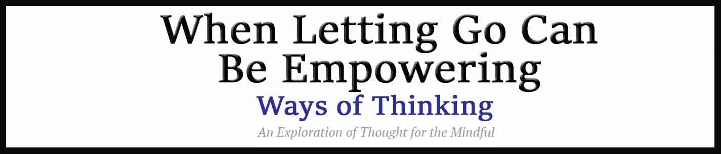 External Link. When Letting Go Can Actually Be Empowering