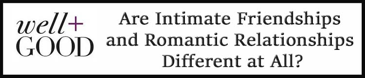 Well and Good. Are Intimate Friendships and Romantic Relationships Different at All?