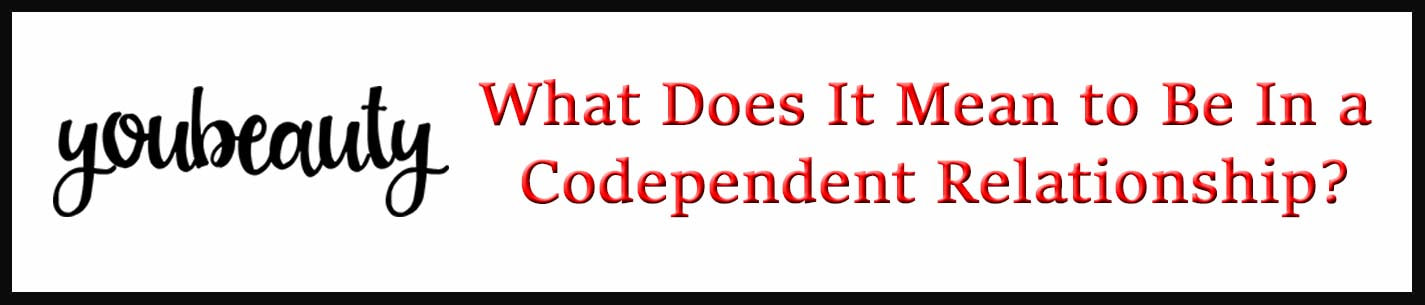 External Link: What Does It Mean to Be In a Codependent Relationship?