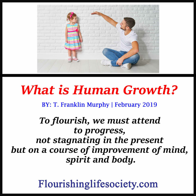 To flourish, we must attend to progress, not stagnating in the present but on a course of improvement of mind, spirit and body.